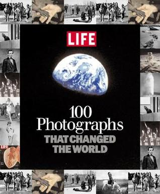 100 Photographs That Changed the World by LIFE Magazine