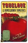 Truelove  Homegrown Tomatoes: A Novel