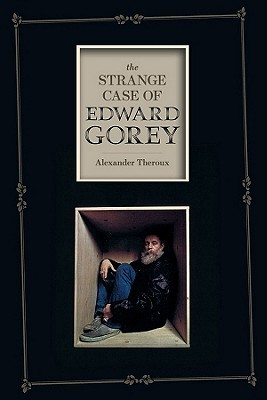 The Strange Case of Edward Gorey by Alexander Theroux