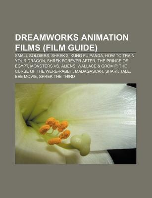 DreamWorks Animation Films (Film Guide): Small Soldiers, Shrek 2, Kung Fu Panda, How to Train Your Dragon, Shrek Forever After