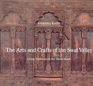 The Arts and Crafts of the Swat Valley: Living Traditions in the Hindu Kush