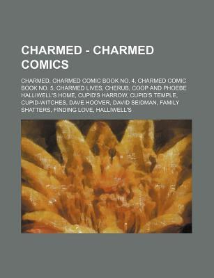 Charmed - Charmed Comics: Charmed, Charmed Comic Book No. 4, Charmed Comic Book No. 5, Charmed Lives, Cherub, COOP and Phoebe Halliwell's Home, Cupid's Harrow, Cupid's Temple, Cupid-Witches, Dave Hoover, David Seidman, Family Shatters, Finding Love, Ha...