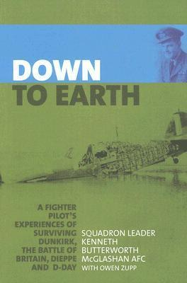 Down to Earth: A Fighter Pilot's Experiences of Surviving Dunkirk, the Battle of Britain, Dieppe and D-Day