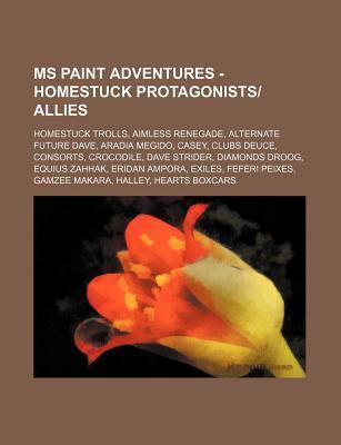 MS Paint Adventures - Homestuck Protagonistsallies: Homestuck Trolls, Aimless Renegade, Alternate Future Dave, Aradia Megido, Casey, Clubs Deuce, Cons