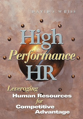 High Performance HR: Leveraging Human Resources for Competitive Advantage