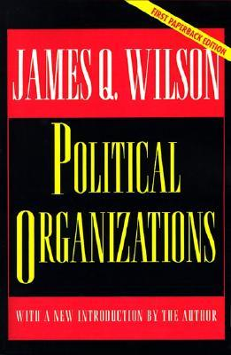 Political Organizations by James Q. Wilson