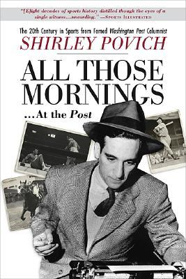 All Those Mornings... at the Post: The 20th Century in Sports from Famed Washington Post Columnist Shirley Povich