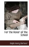 For the Honor of the School by Ralph Henry Barbour