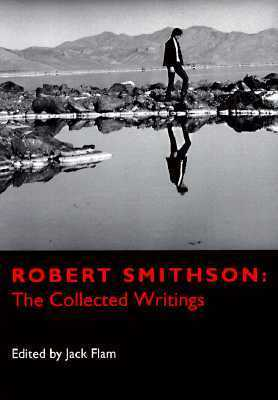 Robert Smithson: The Collected Writings