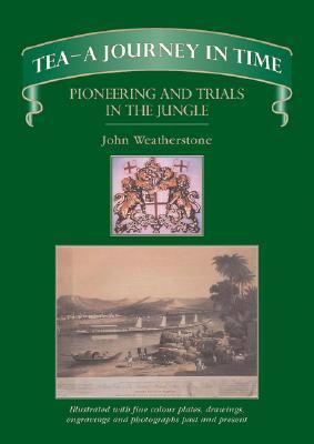 Tea--A Journey in Time: Pioneering and Trials in the Jungle