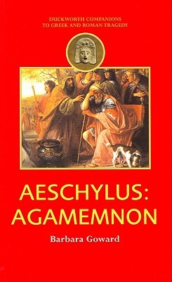 Aeschylus: Agamemnon (Duckworth Companions to Greek & Roman Tragedy)