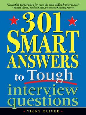 301 Smart Answers to Tough Interview Questions by Vicky Oliver