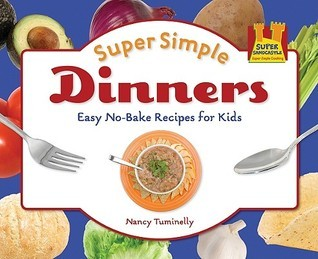 Super Simple Dinners: Easy No-Bake Recipes for Kids