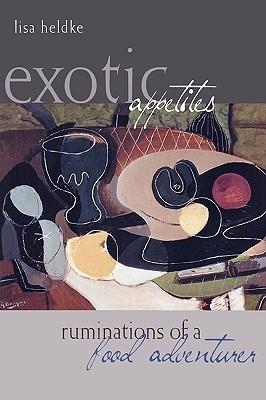 Exotic Appetites by Lisa M. Heldke