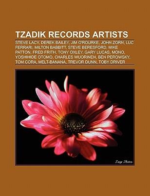 Tzadik Records Artists: Steve Lacy, Derek Bailey, Jim O'Rourke, John Zorn, Luc Ferrari, Milton Babbitt, Steve Beresford, Mike Patton
