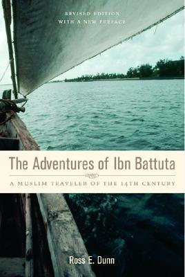 The Adventures of Ibn Battuta by Ross E. Dunn