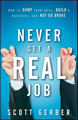 "Never Get a ""Real"" Job by Scott Gerber"