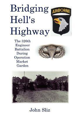 Bridging Hell's Highway: The U.S. 326th Engineer Battalion During Operation Market Garden