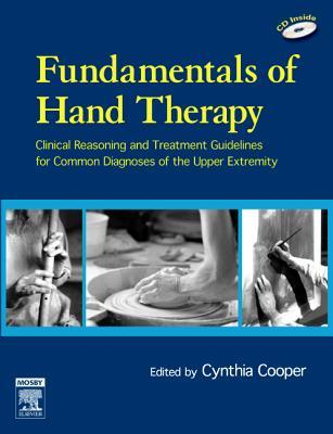 Fundamentals of Hand Therapy: Clinical Reasoning and Treatment Guidelines for Common Diagnoses of the Upper Extremity [With CDROM]