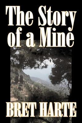 The Story of a Mine by Bret Harte, Fiction, Classics, Westerns, Historical
