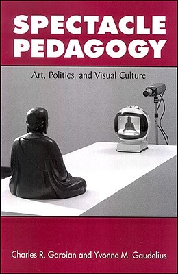 Spectacle Pedagogy: Art, Politics, and Visual Culture