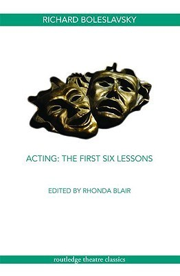 Acting: The First Six Lessons: Documents from the American Laboratory Theatre