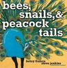 Bees, Snails,  Peacock Tails by Betsy Franco