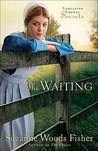 The Waiting (Lancaster County Secrets, #2)