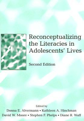 Reconceptualizing the Literacies in Adolescents' Lives by Donna E. Alvermann