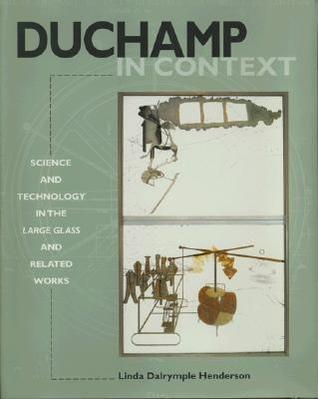Duchamp in Context: Science and Technology in the Large Glass and Related Works