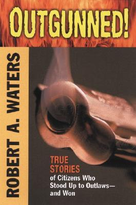 Outgunned! by Robert A. Waters