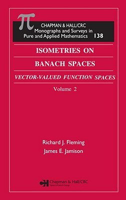 Isometries In Banach Spaces: Vector Valued Function Spaces And Operator Spaces, Volume Two (Chapman And Hall /Crc Monographs And Surveys In Pure And Applied Mathematics)
