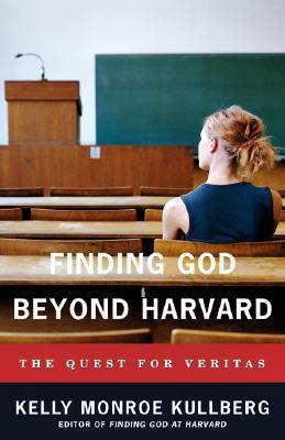 Finding God Beyond Harvard by Kelly Monroe Kullberg