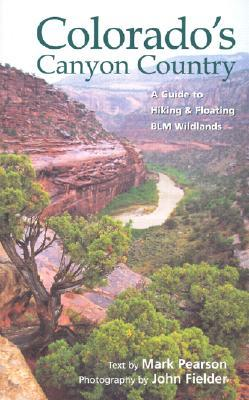 Colorado's Canyon Country: A Guide to Hiking & Floating BLM Wildlands