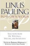 Linus Pauling in His Own Words by Linus Pauling