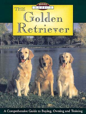 The Golden Retriever: A Comprehensive Guide to Buying, Owning and Training