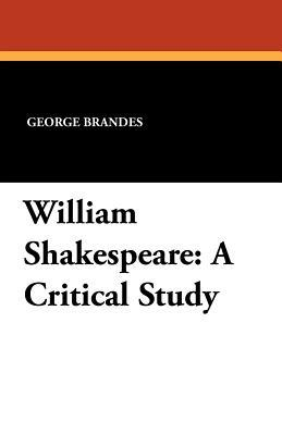 William Shakespeare: A Critical Study