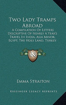 Two Lady Tramps Abroad: A Compilation of Letters Descriptive of Nearly a Year's Travel in India, Asia Minor, Egypt, the Holy Land, Turkey (1881)