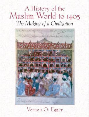 Ebook A History of the Muslim World to 1405: The Making of a Civilization by Vernon O. Egger PDF!