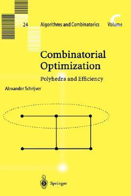 Combinatorial Optimization: Polyhedra and Efficiency