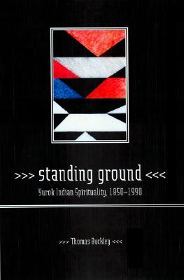 Standing Ground: Yurok Indian Spirituality, 1850–1990