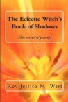 The Eclectic Witch's Book of Shadows: Take Control of Your Life
