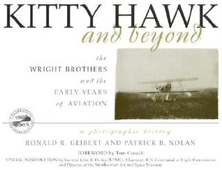 Kitty Hawk and Beyond: The Wright Brothers and the Early Years of Aviation: A Photographic History