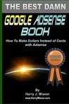 The Best Damn Google Adsense Book: How to Make Dollars Instead of Cents with Adsense