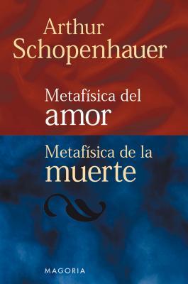Metafísica del Amor/Metafísica de la Muerte by Arthur Schopenhauer
