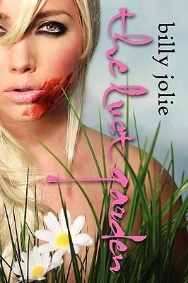 The Lust Garden by Billy Jolie