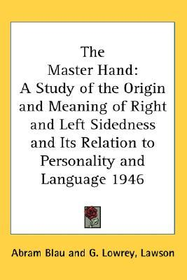 The Master Hand: A Study of the Origin and Meaning of Right and Left Sidedness and Its Relation to Personality and Language 1946