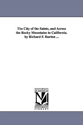 The City of the Saints, and Across the Rocky Mountains to California. by Richard F. Burton ...