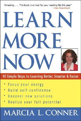 Learn More Now: 10 Simple Steps to Learning Better, Smarter, and Faster