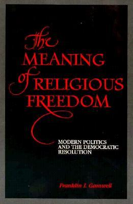 Meaning of Religious Freedom: Modern Politics and the Democratic Resolution